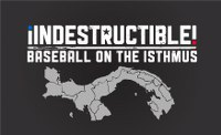 Indestructible-Baseball-on-the-Isthmus 200x122